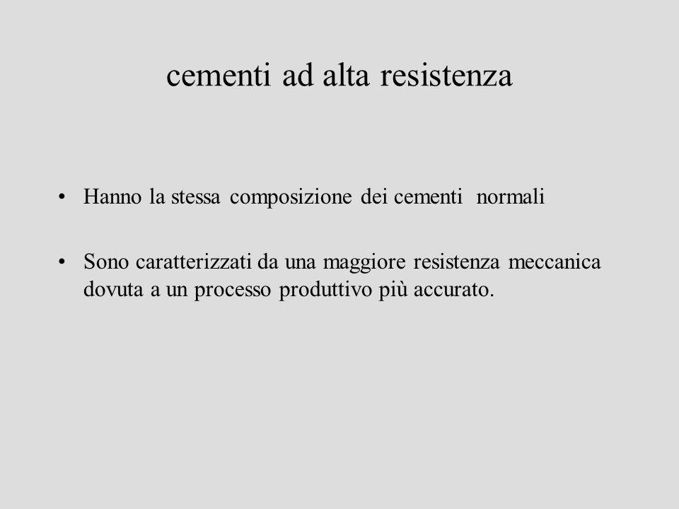 cementi ad alta resistenza Hanno la stessa composizione dei cementi normali Sono caratterizzati da una maggiore resistenza meccanica dovuta a un proce