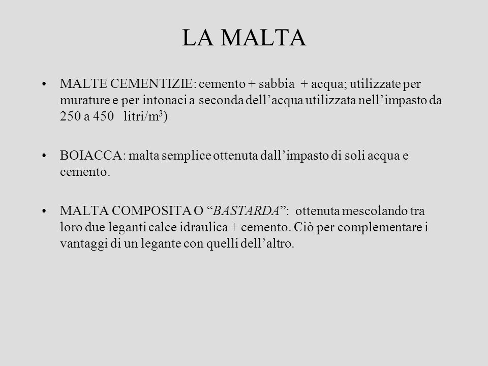 LA MALTA MALTE CEMENTIZIE: cemento + sabbia + acqua; utilizzate per murature e per intonaci a seconda dellacqua utilizzata nellimpasto da 250 a 450 li