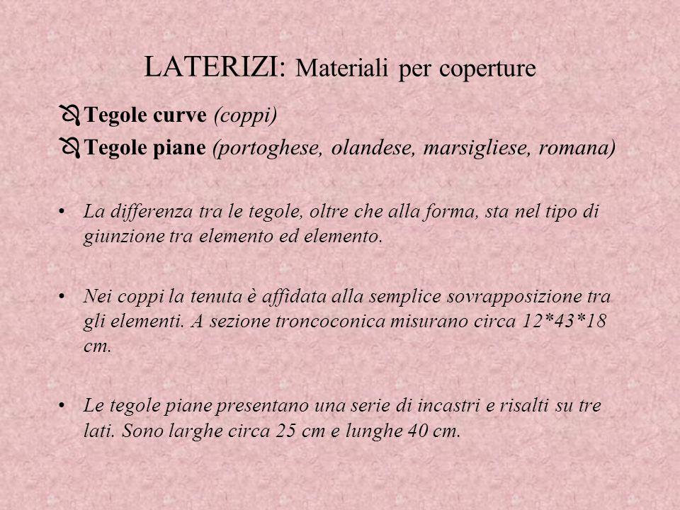 LATERIZI: Materiali per coperture ÔTegole curve (coppi) ÔTegole piane (portoghese, olandese, marsigliese, romana) La differenza tra le tegole, oltre c