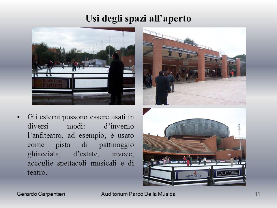 Gerardo CarpentieriAuditorium Parco Della Musica11 Usi degli spazi allaperto Gli esterni possono essere usati in diversi modi: dinverno lanfiteatro, a