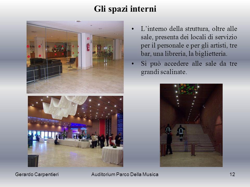 Gerardo CarpentieriAuditorium Parco Della Musica12 Gli spazi interni Linterno della struttura, oltre alle sale, presenta dei locali di servizio per il