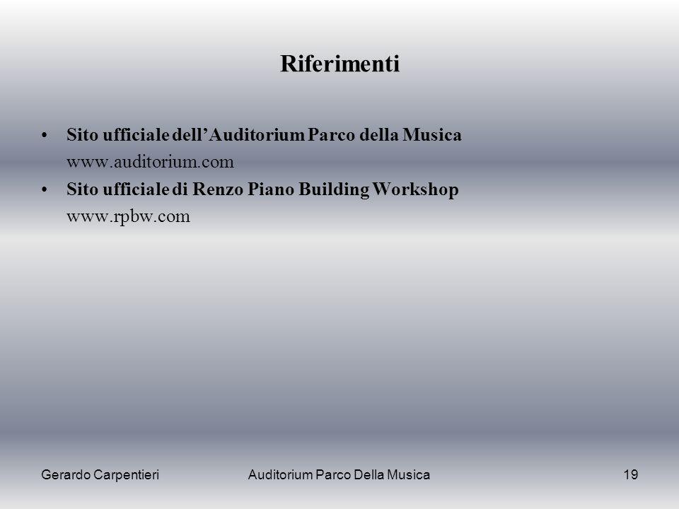 Riferimenti Sito ufficiale dellAuditorium Parco della Musica www.auditorium.com Sito ufficiale di Renzo Piano Building Workshop www.rpbw.com Gerardo C