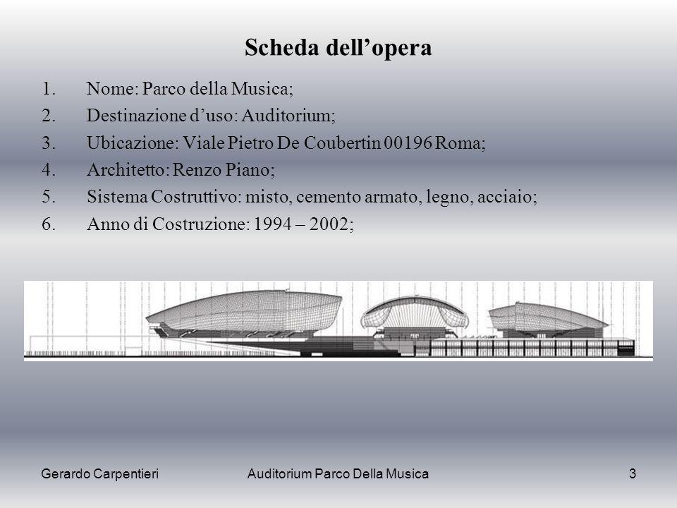 Gerardo CarpentieriAuditorium Parco Della Musica3 Scheda dellopera 1.Nome: Parco della Musica; 2.Destinazione duso: Auditorium; 3.Ubicazione: Viale Pi