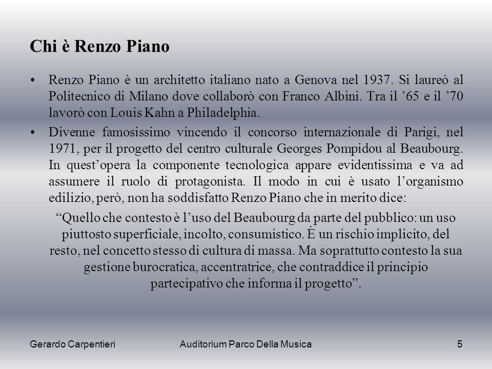 Gerardo CarpentieriAuditorium Parco Della Musica5 Chi è Renzo Piano Renzo Piano è un architetto italiano nato a Genova nel 1937. Si laureò al Politecn