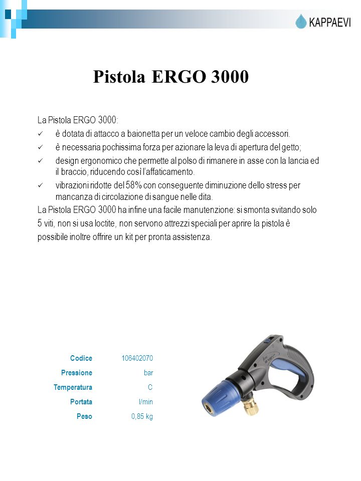 Pistola ERGO 3000 La Pistola ERGO 3000: è dotata di attacco a baionetta per un veloce cambio degli accessori. è necessaria pochissima forza per aziona