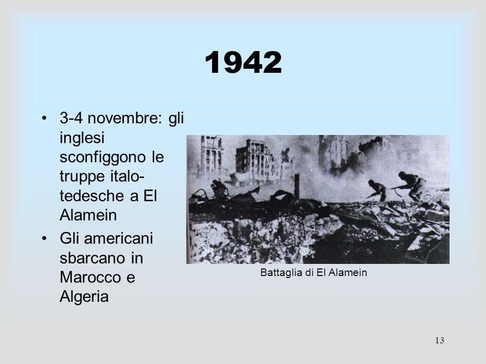 13 1942 3-4 novembre: gli inglesi sconfiggono le truppe italo- tedesche a El Alamein Gli americani sbarcano in Marocco e Algeria Battaglia di El Alame