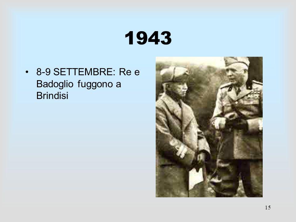 15 1943 8-9 SETTEMBRE: Re e Badoglio fuggono a Brindisi