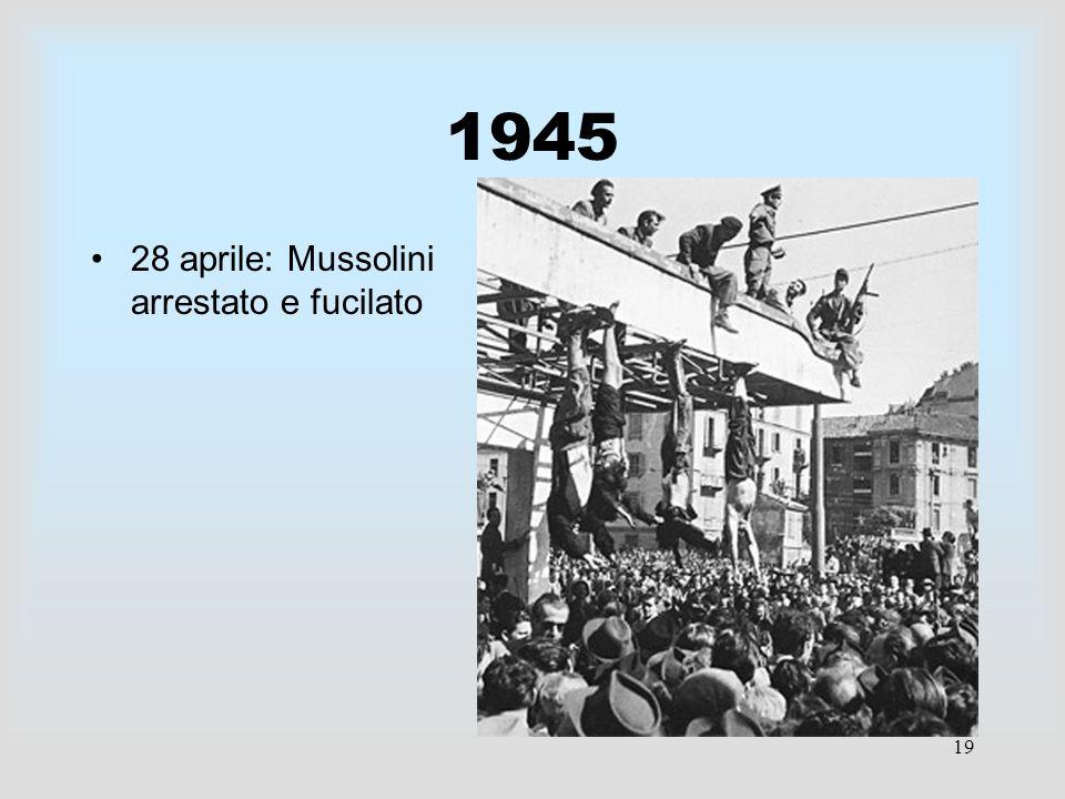 19 1945 28 aprile: Mussolini arrestato e fucilato