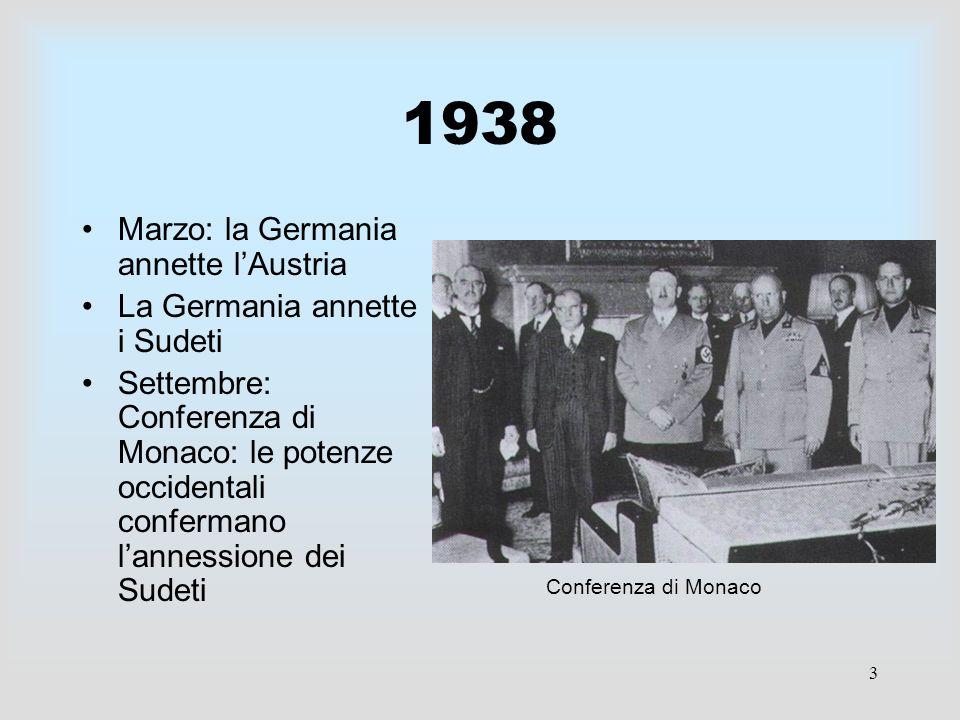 3 1938 Marzo: la Germania annette lAustria La Germania annette i Sudeti Settembre: Conferenza di Monaco: le potenze occidentali confermano lannessione