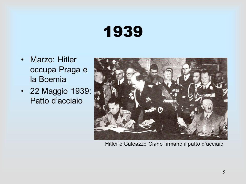 5 1939 Marzo: Hitler occupa Praga e la Boemia 22 Maggio 1939: Patto dacciaio Hitler e Galeazzo Ciano firmano il patto dacciaio