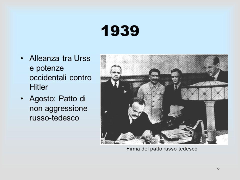 6 1939 Alleanza tra Urss e potenze occidentali contro Hitler Agosto: Patto di non aggressione russo-tedesco Firma del patto russo-tedesco