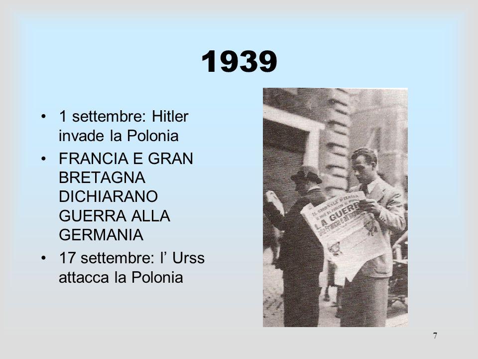 7 1939 1 settembre: Hitler invade la Polonia FRANCIA E GRAN BRETAGNA DICHIARANO GUERRA ALLA GERMANIA 17 settembre: l Urss attacca la Polonia