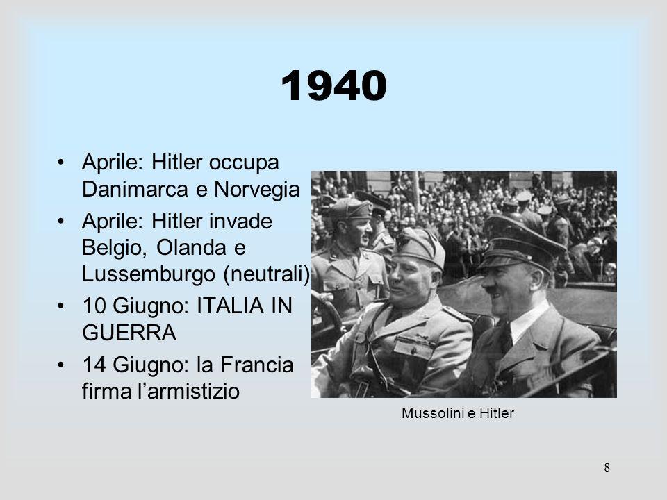 8 1940 Aprile: Hitler occupa Danimarca e Norvegia Aprile: Hitler invade Belgio, Olanda e Lussemburgo (neutrali) 10 Giugno: ITALIA IN GUERRA 14 Giugno: