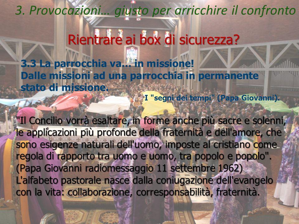 3. Provocazioni… giusto per arricchire il confronto Rientrare ai box di sicurezza.