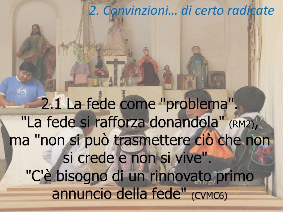 2. Convinzioni… di certo radicate 2.1 La fede come problema .