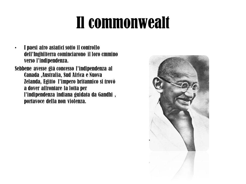 Il commonwealt I paesi afro asiatici sotto il controllo dellInghilterra cominciarono il loro cmmino verso lindipendenza. Sebbene avesse già concesso l