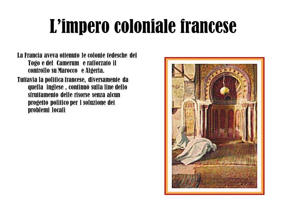 Limpero coloniale francese La Francia aveva ottenuto le colonie tedesche del Togo e del Camerum e rafforzato il controllo su Marocco e Algeria. Tuttav