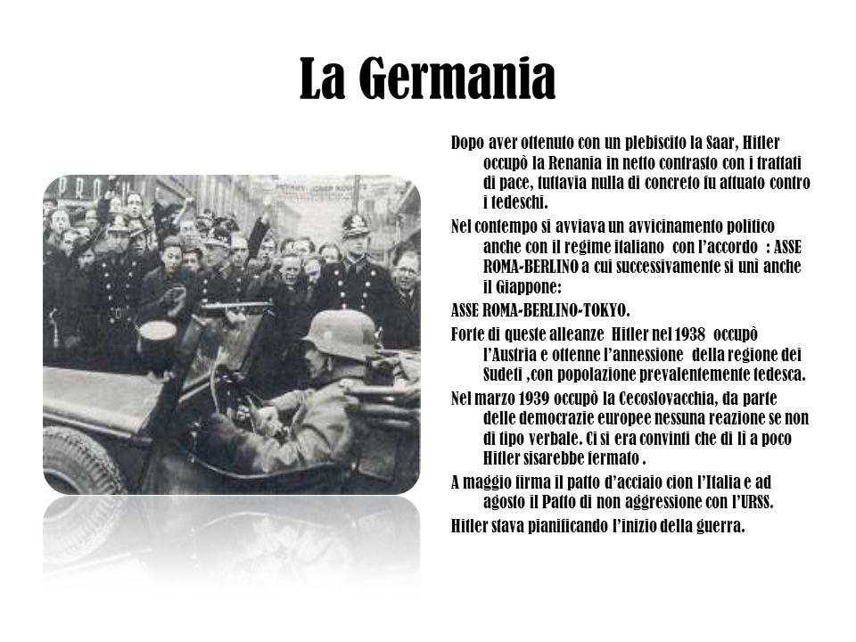 La Germania Dopo aver ottenuto con un plebiscito la Saar, Hitler occupò la Renania in netto contrasto con i trattati di pace, tuttavia nulla di concre