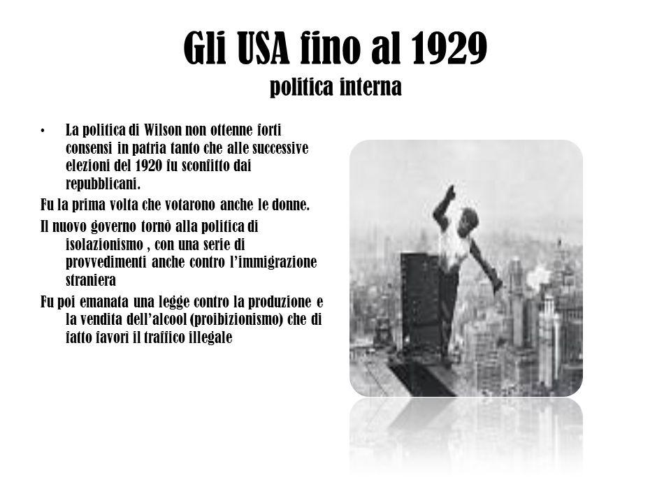 Gli USA fino al 1929 politica interna La politica di Wilson non ottenne forti consensi in patria tanto che alle successive elezioni del 1920 fu sconfi