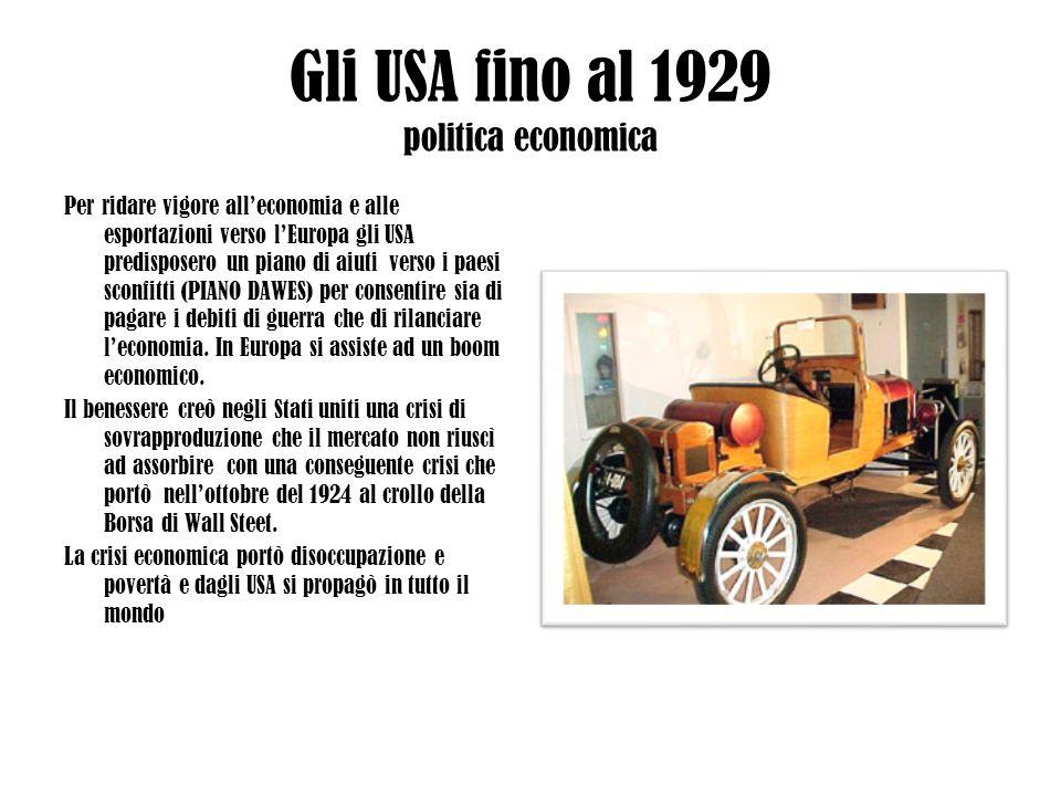 Gli USA fino al 1929 politica economica Per ridare vigore alleconomia e alle esportazioni verso lEuropa gli USA predisposero un piano di aiuti verso i