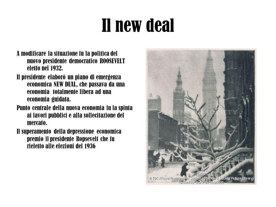 Il new deal A modificare la situazione fu la politica del nuovo presidente democratico ROOSEVELT eletto nel 1932. Il presidente elaborò un piano di em