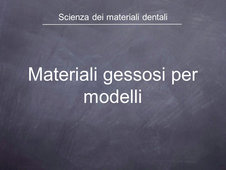Materiali gessosi per modelli Scienza dei materiali dentali