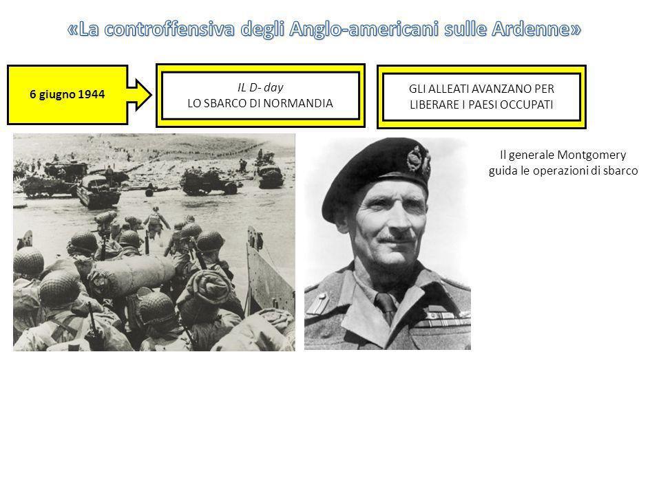 6 giugno 1944 IL D- day LO SBARCO DI NORMANDIA GLI ALLEATI AVANZANO PER LIBERARE I PAESI OCCUPATI Il generale Montgomery guida le operazioni di sbarco