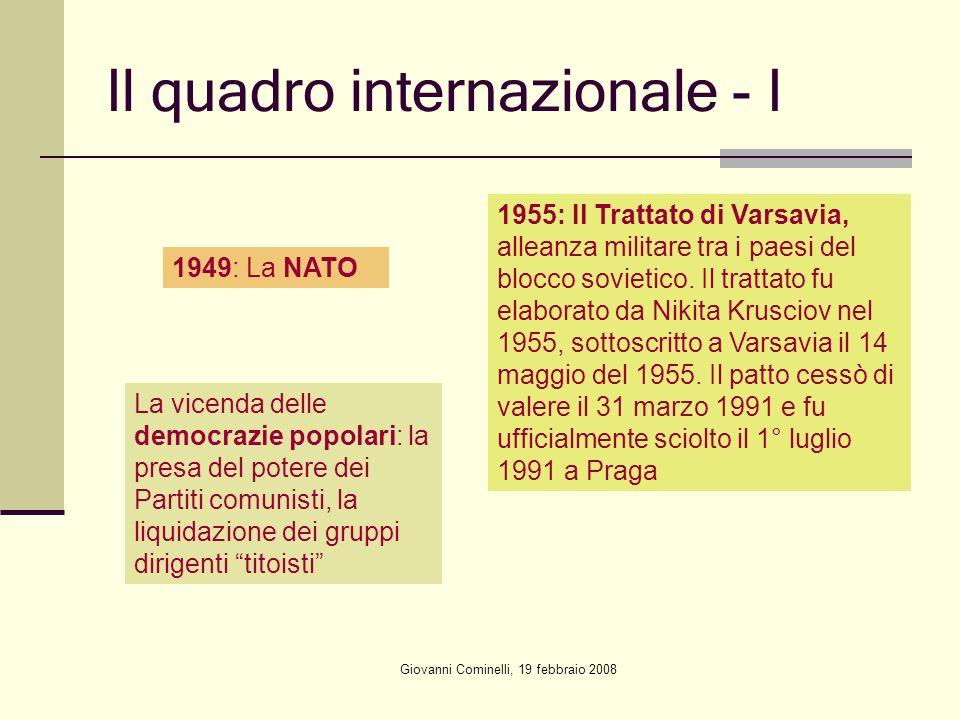 Giovanni Cominelli, 19 febbraio 2008 Il quadro internazionale - I 1949: La NATO 1955: Il Trattato di Varsavia, alleanza militare tra i paesi del blocco sovietico.