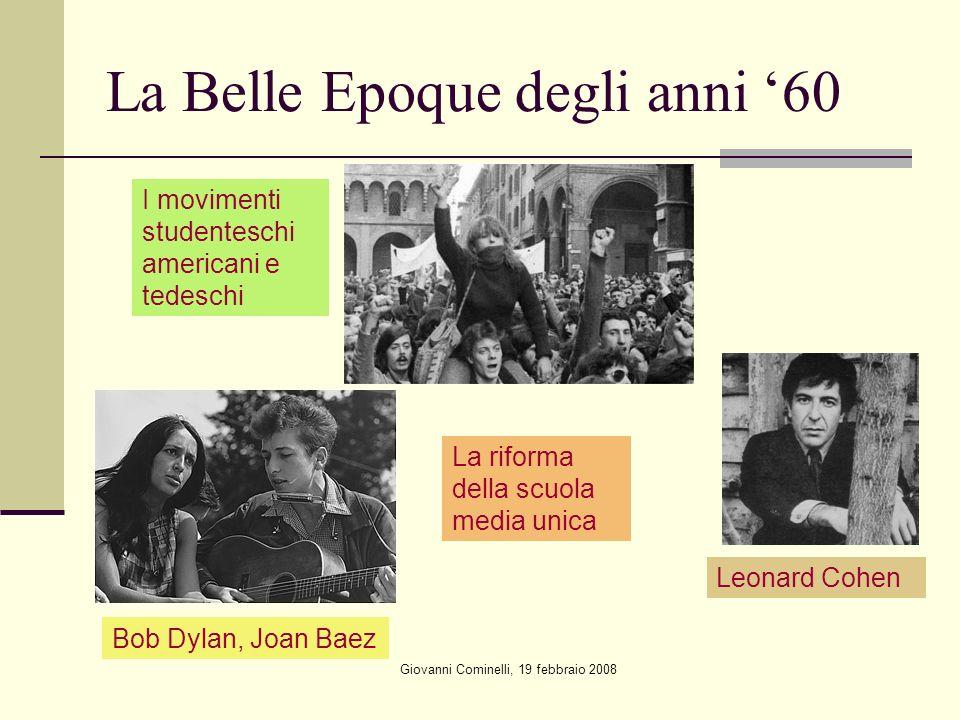 Giovanni Cominelli, 19 febbraio 2008 La Belle Epoque degli anni 60 I movimenti studenteschi americani e tedeschi Bob Dylan, Joan Baez La riforma della scuola media unica Leonard Cohen