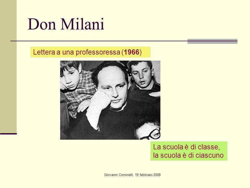 Giovanni Cominelli, 19 febbraio 2008 Don Milani Lettera a una professoressa (1966) La scuola è di classe, la scuola è di ciascuno