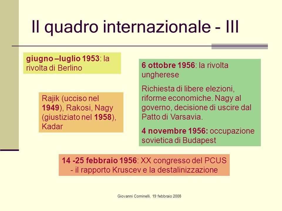 Giovanni Cominelli, 19 febbraio 2008 Il quadro internazionale - III giugno –luglio 1953: la rivolta di Berlino 6 ottobre 1956: la rivolta ungherese Richiesta di libere elezioni, riforme economiche.