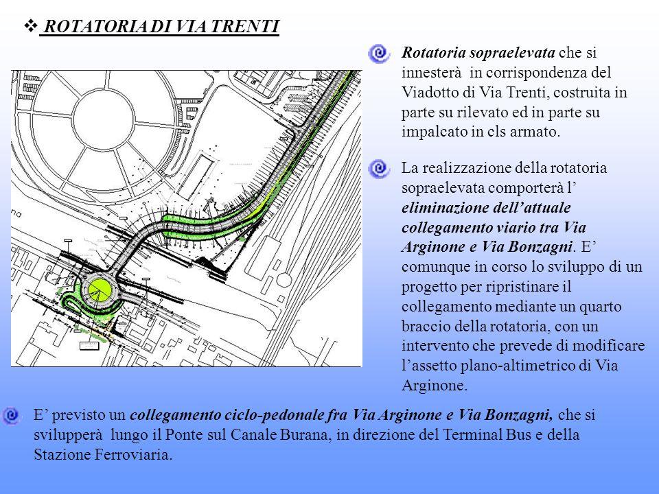 ROTATORIA DI VIA TRENTI Rotatoria sopraelevata che si innesterà in corrispondenza del Viadotto di Via Trenti, costruita in parte su rilevato ed in par