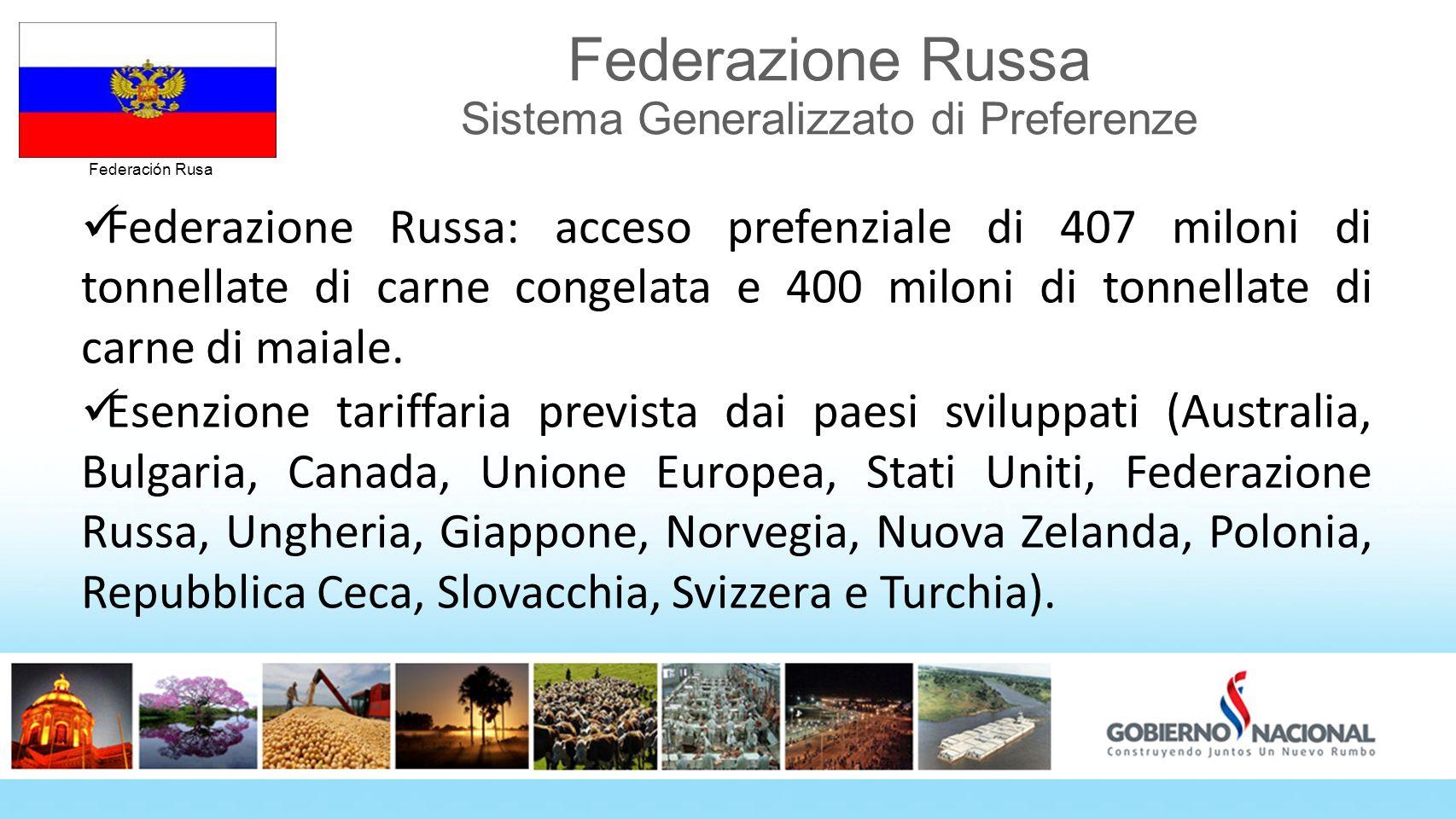 Federación Rusa Federazione Russa Sistema Generalizzato di Preferenze Federazione Russa: acceso prefenziale di 407 miloni di tonnellate di carne conge