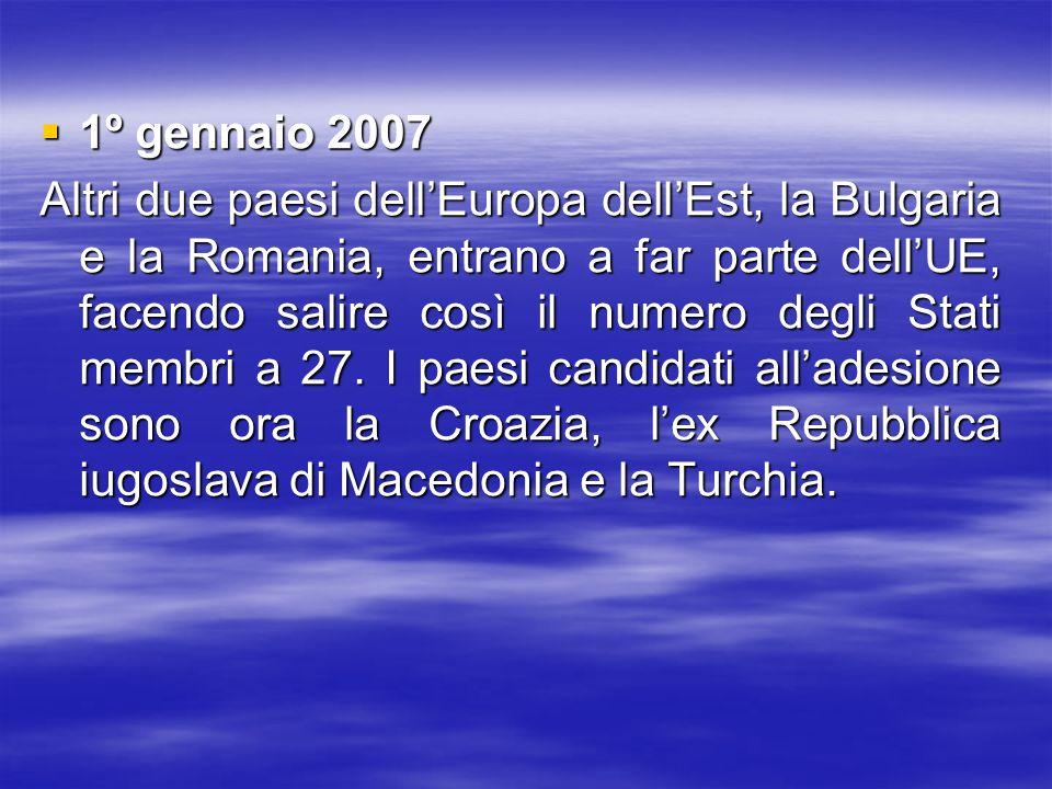 1º gennaio 2007 1º gennaio 2007 Altri due paesi dellEuropa dellEst, la Bulgaria e la Romania, entrano a far parte dellUE, facendo salire così il numer