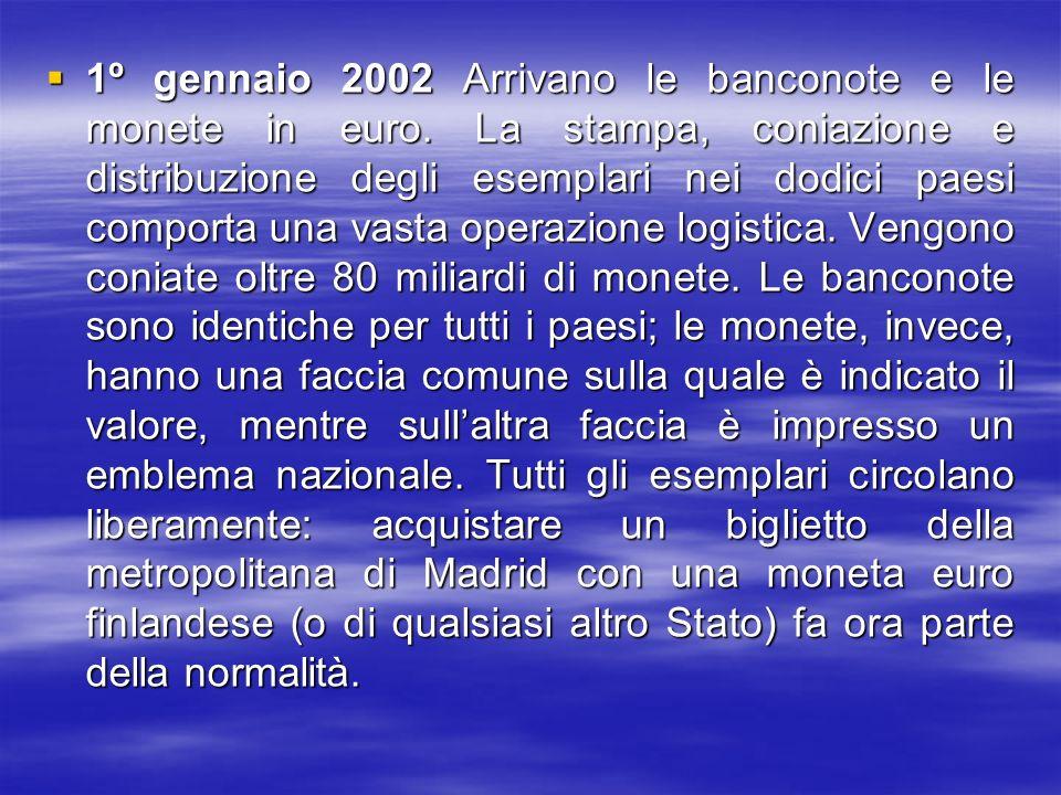1º gennaio 2002 Arrivano le banconote e le monete in euro. La stampa, coniazione e distribuzione degli esemplari nei dodici paesi comporta una vasta o