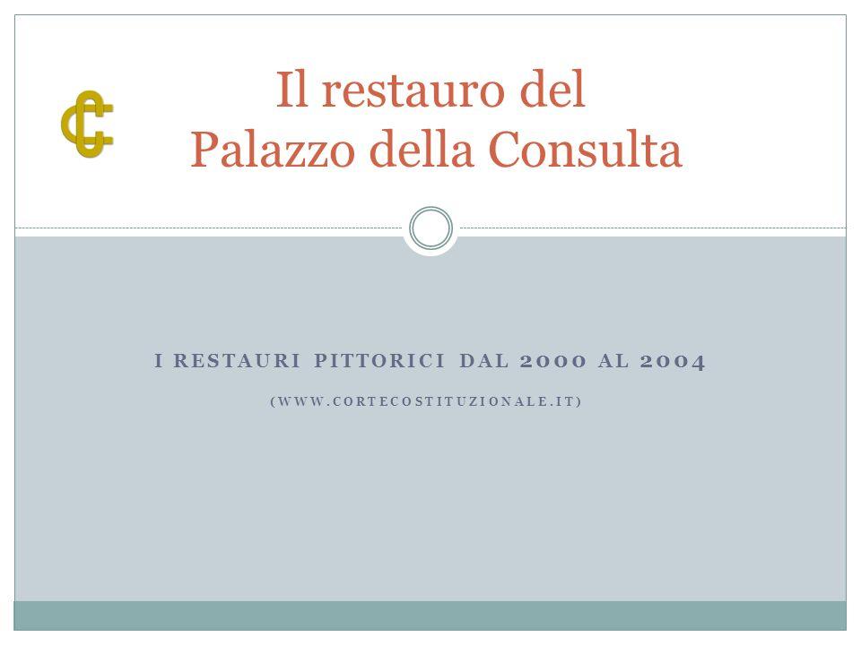 Il restauro del Palazzo della Consulta I RESTAURI PITTORICI DAL 2000 AL 2004 (WWW.CORTECOSTITUZIONALE.IT)