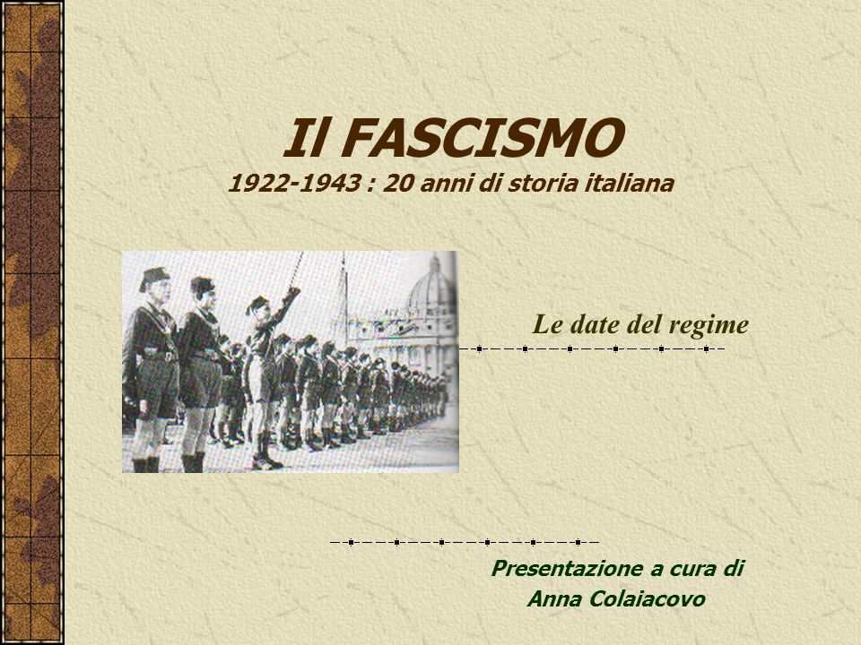 Il FASCISMO 1922-1943 : 20 anni di storia italiana Presentazione a cura di Anna Colaiacovo Le date del regime