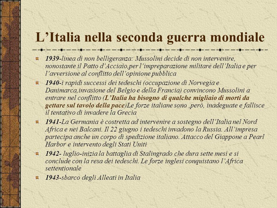 LItalia nella seconda guerra mondiale 1939-linea di non belligeranza: Mussolini decide di non intervenire, nonostante il Patto dAcciaio,per limprepara