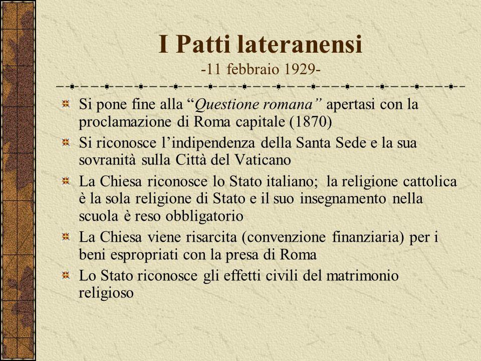 I Patti lateranensi -11 febbraio 1929- Si pone fine alla Questione romana apertasi con la proclamazione di Roma capitale (1870) Si riconosce lindipend