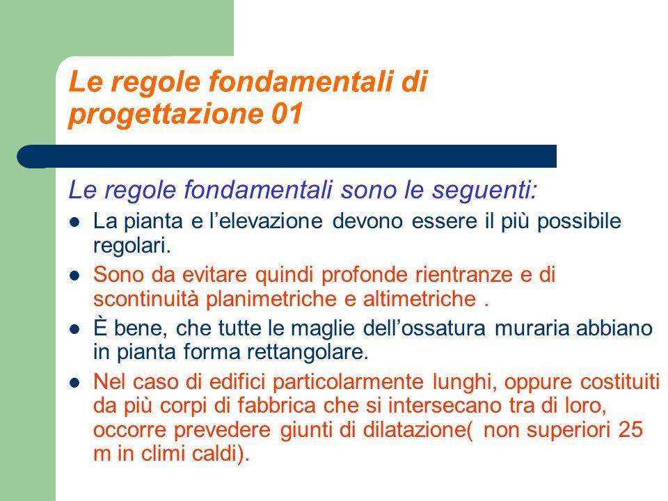 Le regole fondamentali di progettazione 01 Le regole fondamentali sono le seguenti: La pianta e lelevazione devono essere il più possibile regolari. S