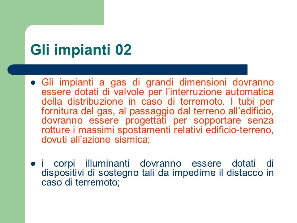 Gli impianti 02 Gli impianti a gas di grandi dimensioni dovranno essere dotati di valvole per linterruzione automatica della distribuzione in caso di