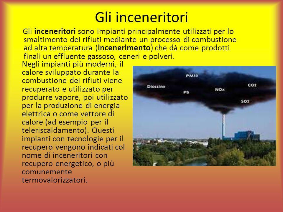 Gli inceneritori Gli inceneritori sono impianti principalmente utilizzati per lo smaltimento dei rifiuti mediante un processo di combustione ad alta t