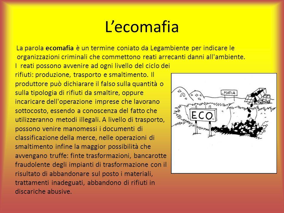 Lecomafia La parola ecomafia è un termine coniato da Legambiente per indicare le organizzazioni criminali che commettono reati arrecanti danni all'amb