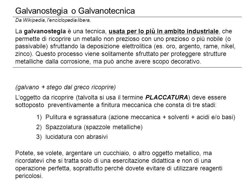 Galvanostegia o Galvanotecnica Da Wikipedia, l'enciclopedia libera. La galvanostegia è una tecnica, usata per lo più in ambito industriale, che permet