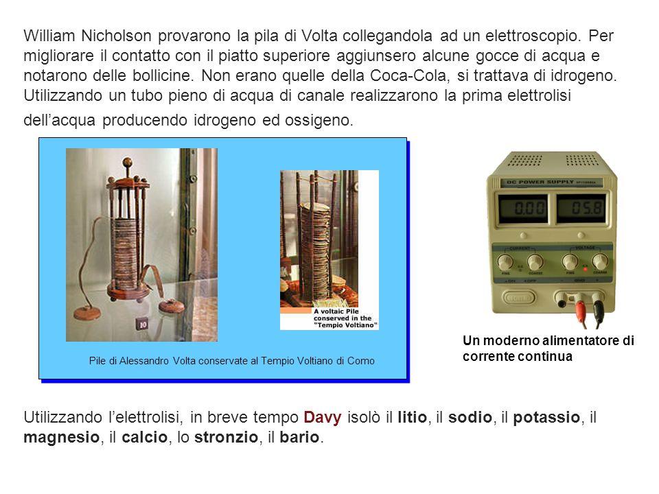 Pile di Alessandro Volta conservate al Tempio Voltiano di Como William Nicholson provarono la pila di Volta collegandola ad un elettroscopio. Per migl