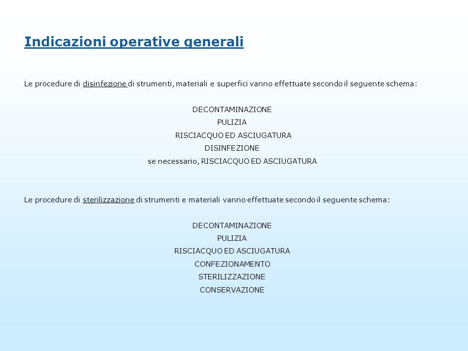 Indicazioni operative generali Le procedure di disinfezione di strumenti, materiali e superfici vanno effettuate secondo il seguente schema: DECONTAMI