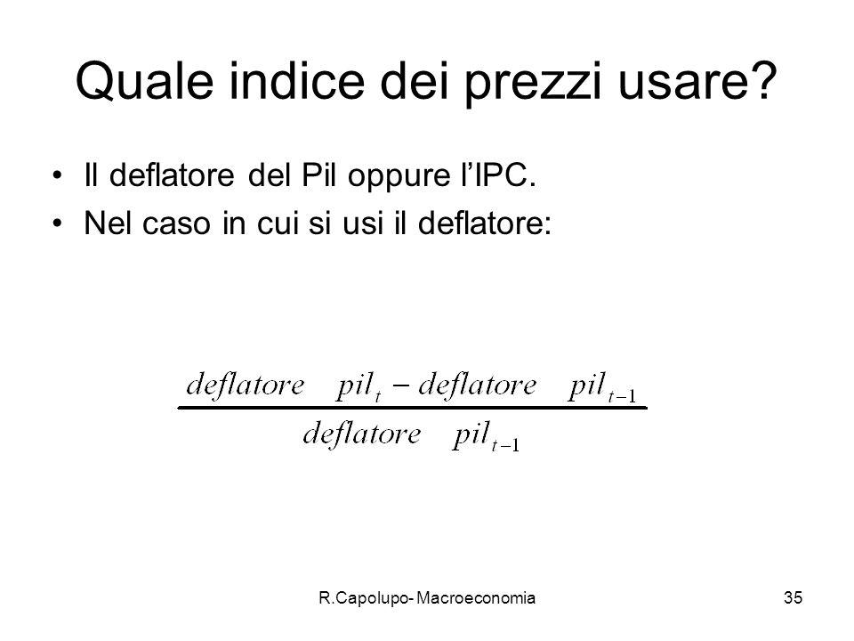 R.Capolupo- Macroeconomia35 Quale indice dei prezzi usare.