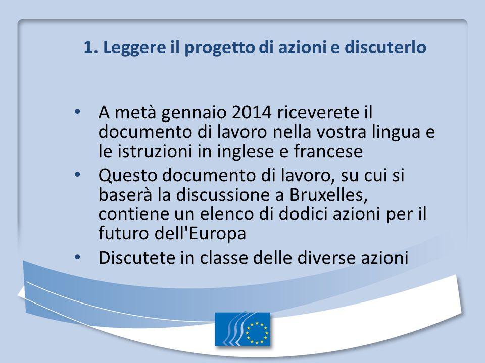1. Leggere il progetto di azioni e discuterlo A metà gennaio 2014 riceverete il documento di lavoro nella vostra lingua e le istruzioni in inglese e f