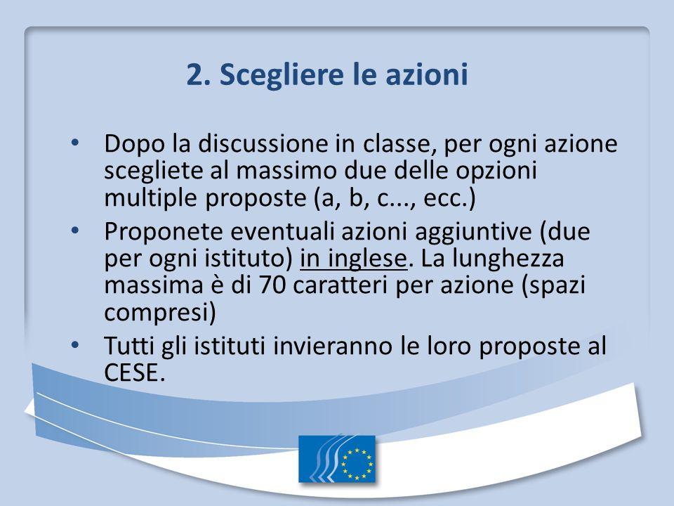 2. Scegliere le azioni Dopo la discussione in classe, per ogni azione scegliete al massimo due delle opzioni multiple proposte (a, b, c..., ecc.) Prop