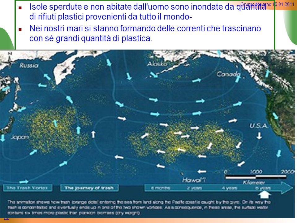 per una nuova sensibilizzazione alle scelte ecosostenibili Grumo Nevano 15.01.2011 Isole sperdute e non abitate dall'uomo sono inondate da quantità di